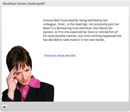 Work Place Violence #57 I used scenario-based learning design for this challenge starting the content with an issue and asking learners to choose the best option.